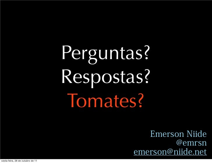Perguntas?                                   Respostas?                                    Tomates?sexta-feira, 28 de outu...