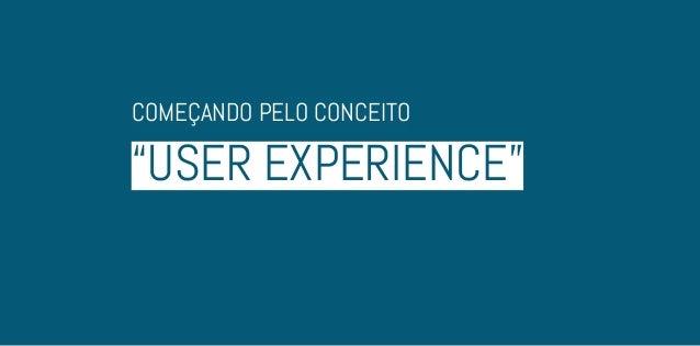"""""""USER EXPERIENCE""""COMEÇANDO PELO CONCEITO"""