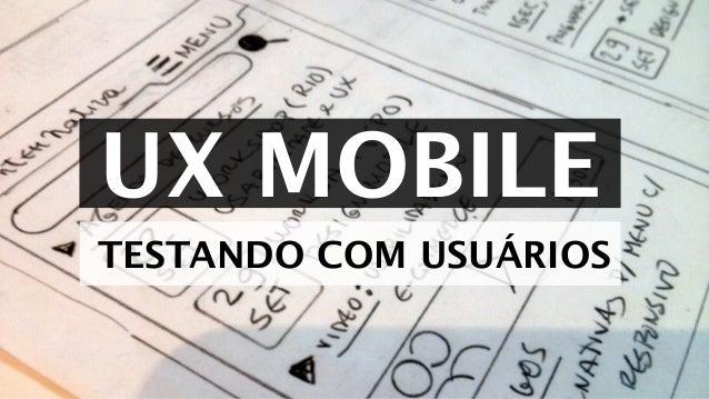 UX MOBILE TESTANDO COM USUÁRIOS