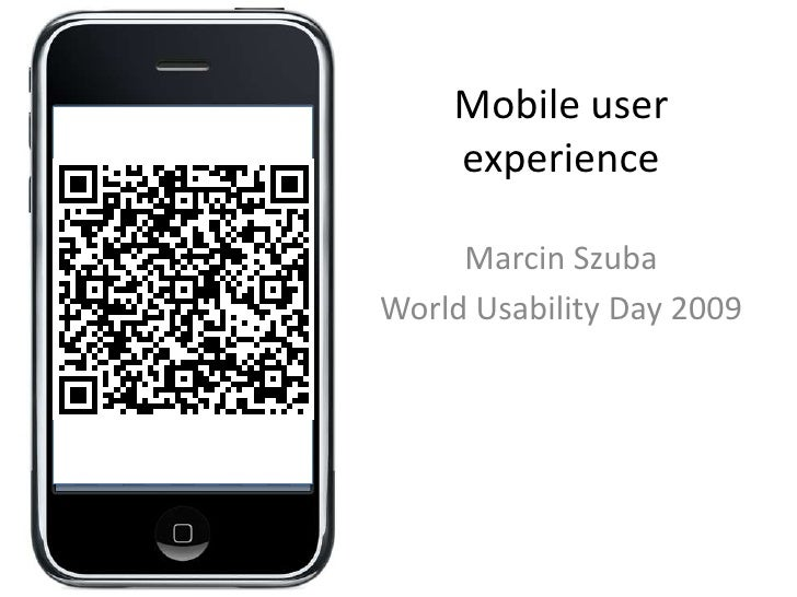 Mobile user experience <br />Marcin Szuba<br />World Usability Day 2009  <br />