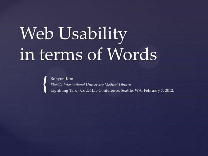 Web Usabilityin terms of Words  {      Bohyun Kim      Florida International University Medical Library      Lightning Tal...