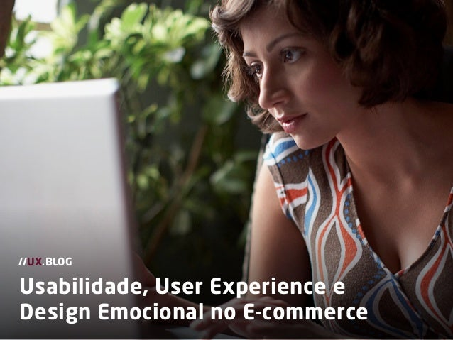 Usabilidade, User Experience eDesign Emocional no E-commerce//UX.BLOG