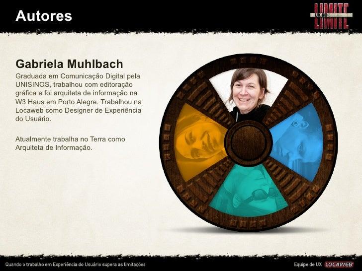 AutoresGabriela MuhlbachGraduada em Comunicação Digital pelaUNISINOS, trabalhou com editoraçãográfica e foi arquiteta de i...