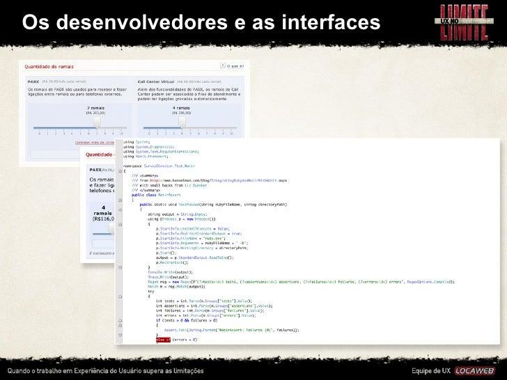 Os desenvolvedores e as interfaces•   Os desenvolvedores de backend exergam códigos e não sabem      li...