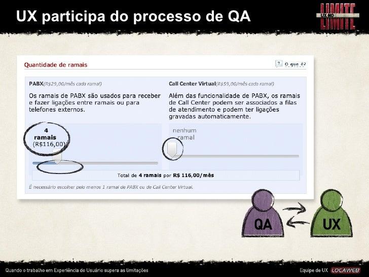 UX participa do processo de QA•   QA (quality assurance) é a fase de testes, que normalmente é     ...