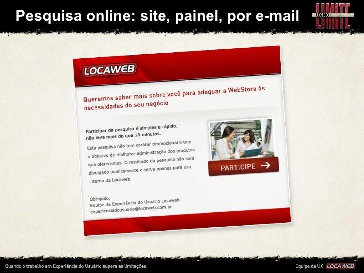 Pesquisa online: site, painel, por e-mail• Nem sempre temos tempo de fazer pesquisas by the book • M...