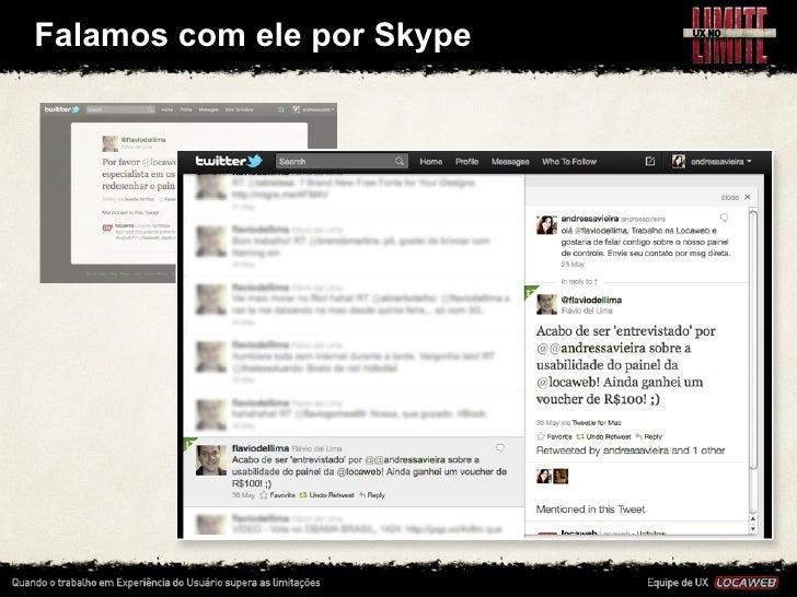 Falamos com ele por Skype• Entramos em contato com ele e o entrevistamos  • A entrevista for sup...