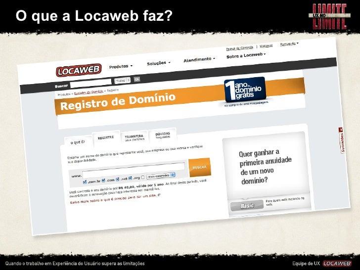 O que a Locaweb faz? • A empresa é conhecida por oferecer hospedagem e     registro de domínio  • ...