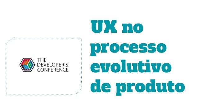 UX no processo evolutivo de produto