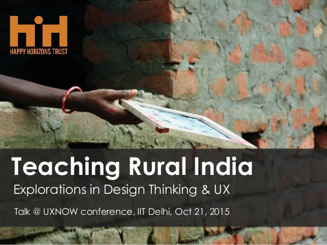 Teaching Rural India Explorations in Design Thinking & UX Talk @ UXNOW conference, IIT Delhi, Oct 21, 2015