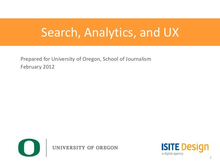 Search, Analytics, and UXPrepared for University of Oregon, School of JournalismFebruary 2012                             ...