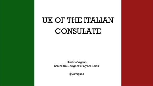 UX OF THE ITALIAN CONSULATE Cristina Viganò Senior UX Designer at Cyber-Duck @CrVigano