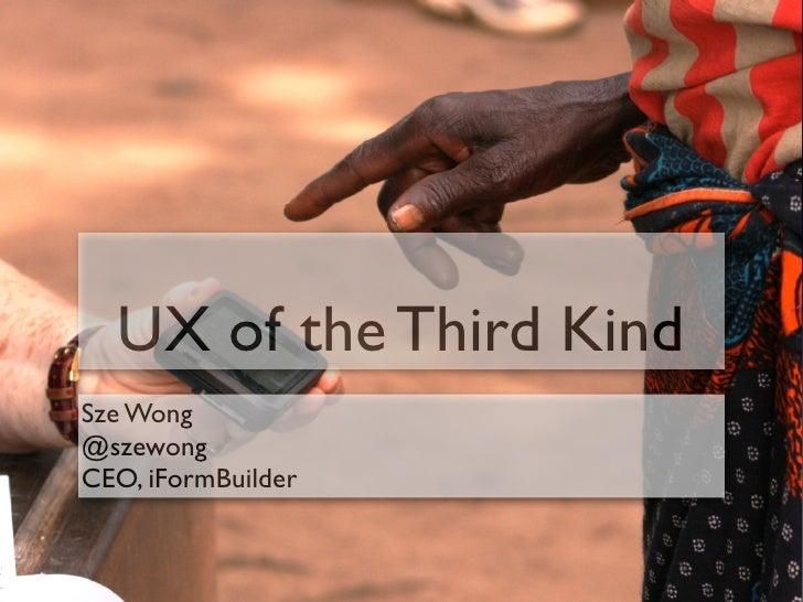 UX of the Third KindSze Wong@szewongCEO, iFormBuilder