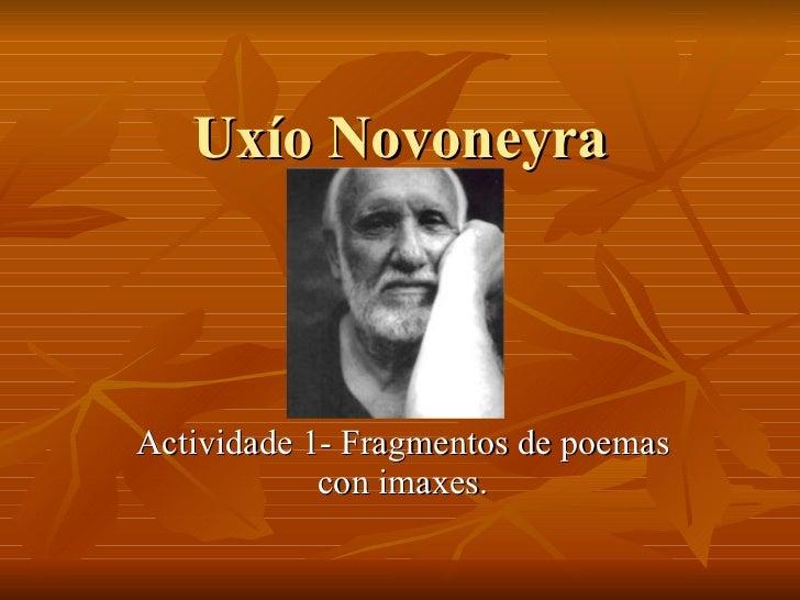 Uxío Novoneyra Actividade 1- Fragmentos de poemas con imaxes.