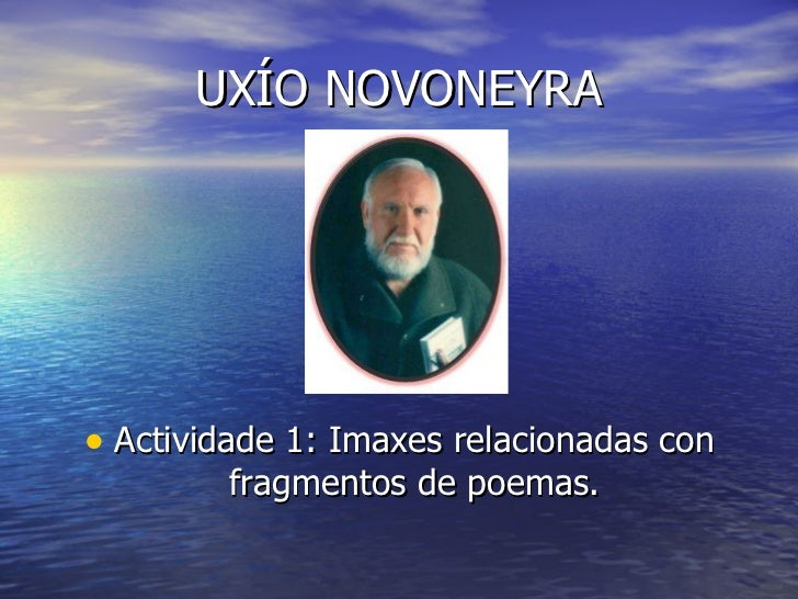 UXÍO NOVONEYRA <ul><li>Actividade 1: Imaxes relacionadas con fragmentos de poemas. </li></ul>
