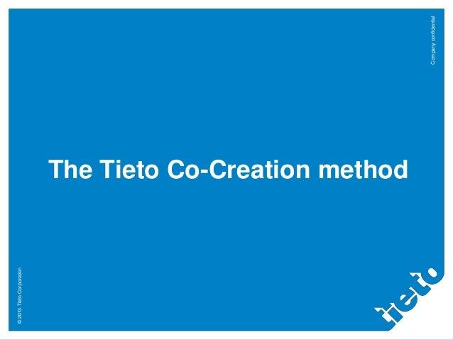 © 2013 Tieto Corporation  The Tieto Co-Creation method Company confidential