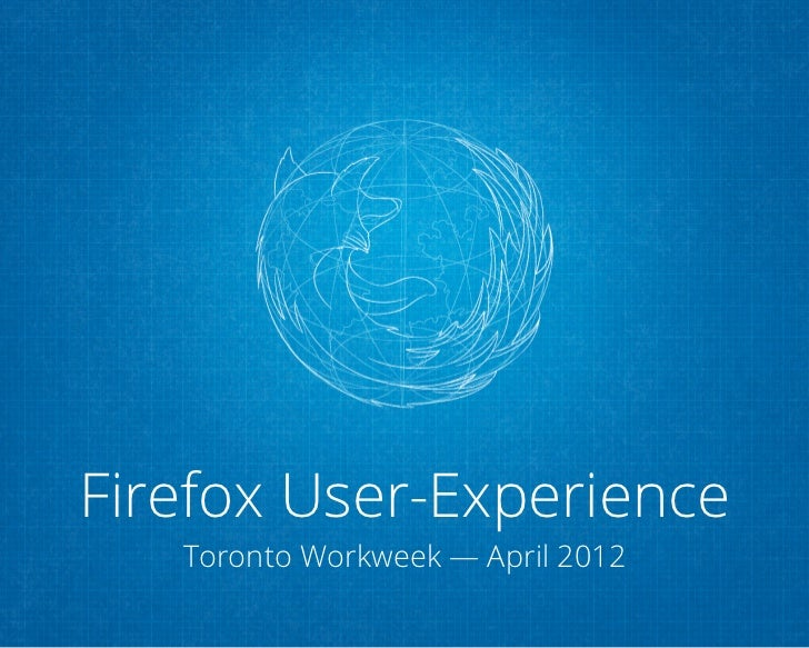 Firefox User-Experience   Toronto Workweek — April 2012
