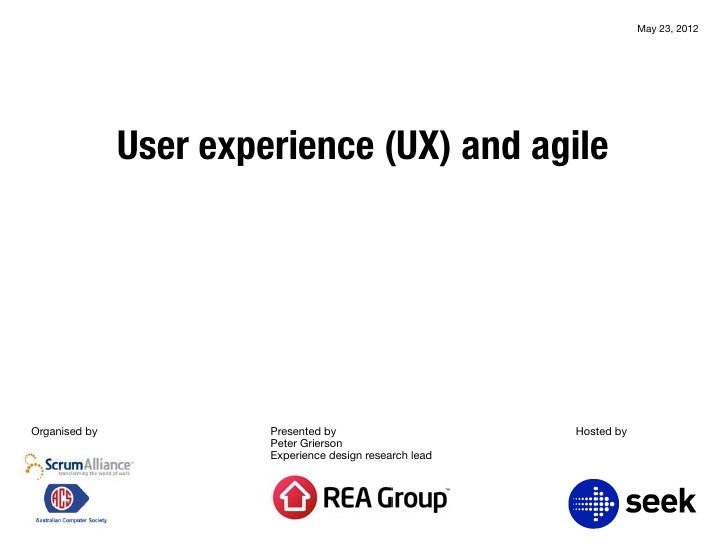 May 23, 2012               User experience (UX) and agileOrganised by            Presented by                      Hosted ...