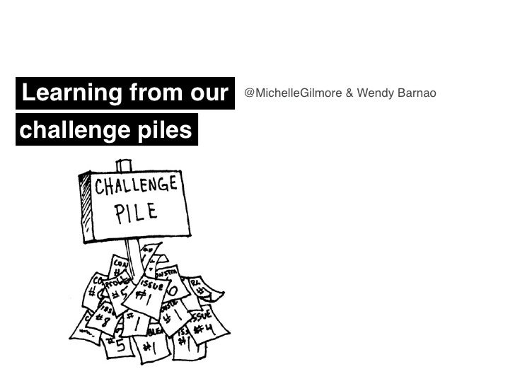Learning from our   @MichelleGilmore & Wendy Barnao   challenge piles