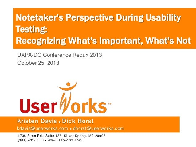 Notetaker's Perspective During Usability Testing: Recognizing What's Important, What's Not UXPA-DC Conference Redux 2013 O...