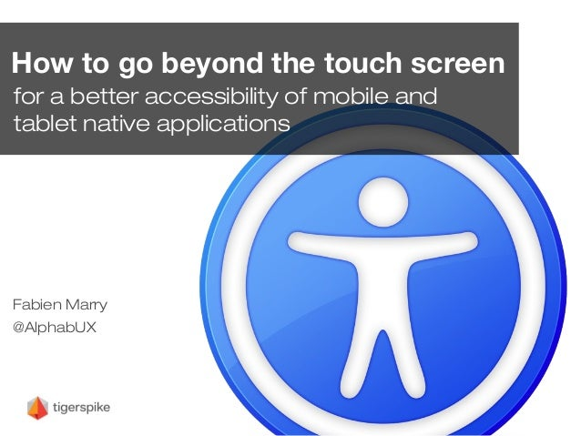 How to go beyond the touch screenfor a better accessibility of mobile andtablet native applicationsFabien Marry@AlphabUX