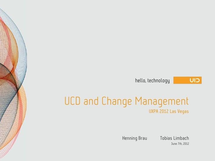 UCD and Change Management                          UXPA 2012 Las Vegas           Henning Brau        Tobias Limbach       ...