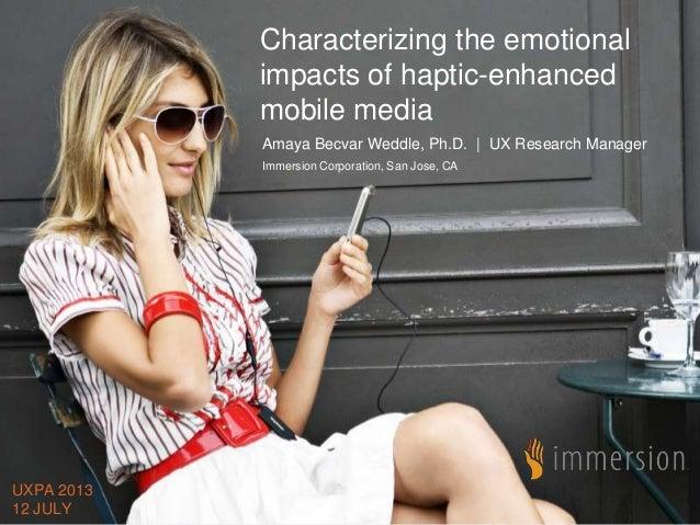 © 2013 Immersion Corporation - Confidential Characterizing the emotional impacts of haptic-enhanced mobile media Amaya Bec...