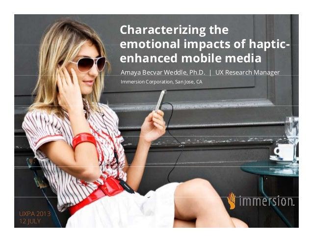Characterizing the emotional impacts of haptic-emotional impacts of haptic- enhanced mobile media Amaya Becvar Weddle, Ph....