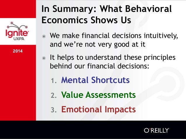 2014 In Summary: What Behavioral Economics Shows Us ๏ We make financial decisions intuitively, and we're not very good at ...