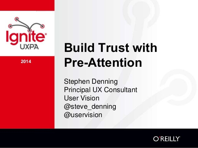 2014 Build Trust with Pre-Attention Stephen Denning Principal UX Consultant User Vision @steve_denning @uservision