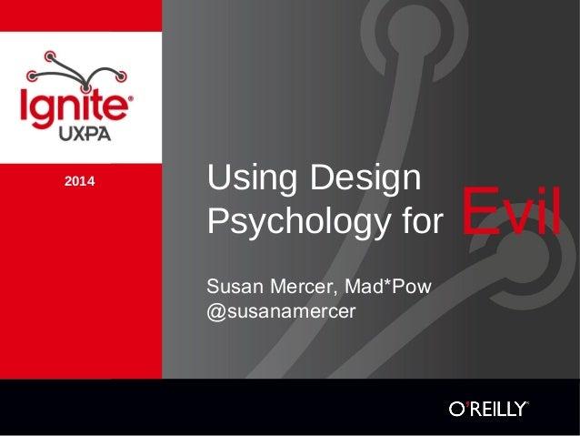 2014 Using Design Psychology for Susan Mercer, Mad*Pow @susanamercer Evil
