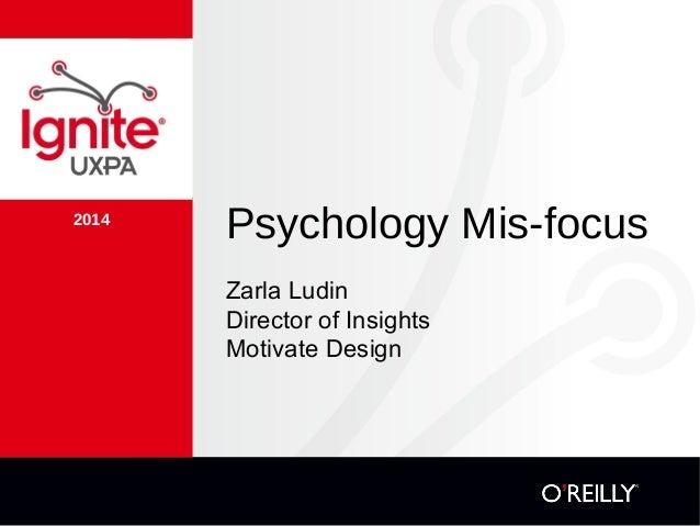 2014 Psychology Mis-focus Zarla Ludin Director of Insights Motivate Design