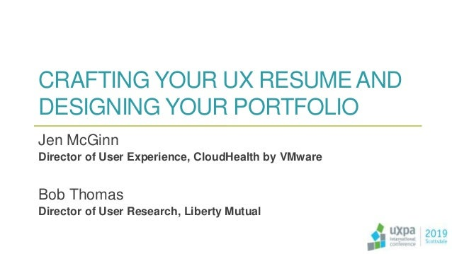 CRAFTING YOUR UX RESUME AND DESIGNING YOUR PORTFOLIO Jen McGinn Director of User Experience, CloudHealth by VMware Bob Tho...