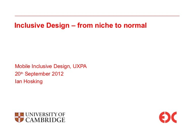 Inclusive Design – from niche to normalMobile Inclusive Design, UXPA20th September 2012Ian Hosking