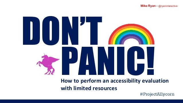 Mike Ryan - @ryaninteractive PANIC! DON'T How to perform an accessibility evaluation with limited resources #ProjectA11yco...