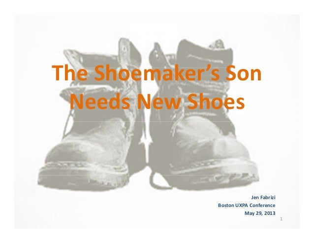 The Shoemaker's SonNeeds New ShoesJen FabriziBoston UXPA ConferenceMay 29, 20131