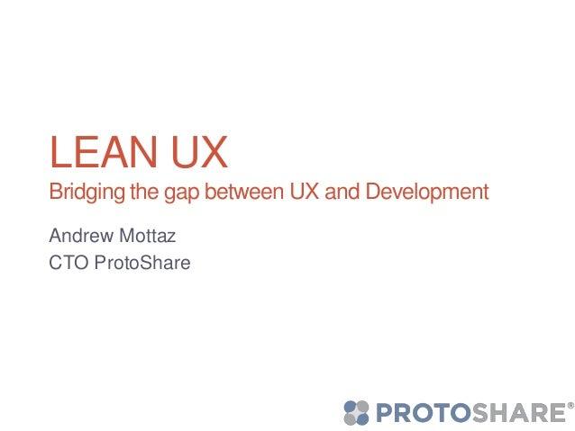 LEAN UXBridging the gap between UX and DevelopmentAndrew MottazCTO ProtoShare