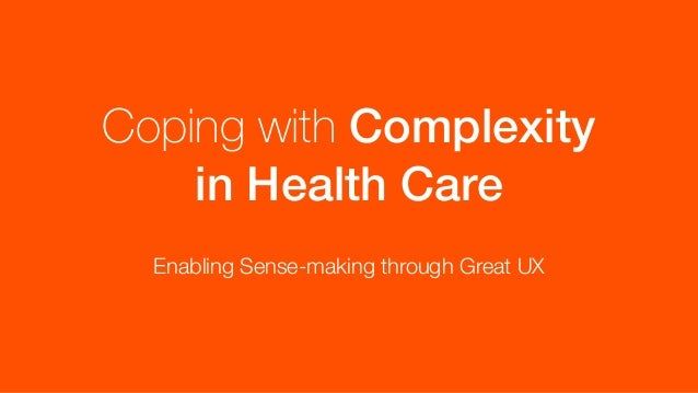 Coping with Complexity in Health Care Enabling Sense-making through Great UX