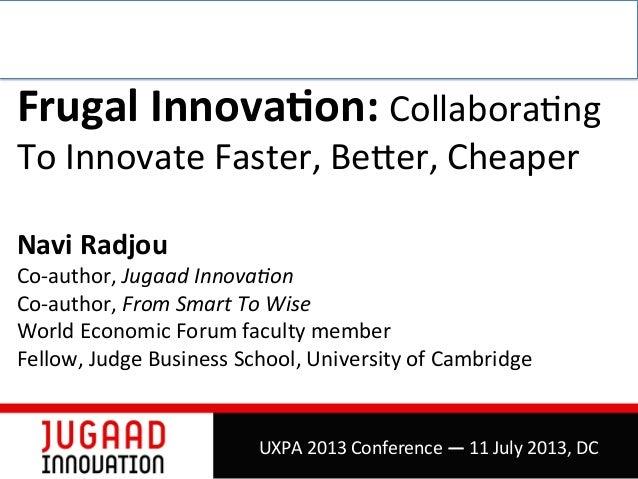 Frugal  Innova,on:  Collabora(ng   To  Innovate  Faster,  Be4er,  Cheaper      Navi  Radjou   Co-‐a...