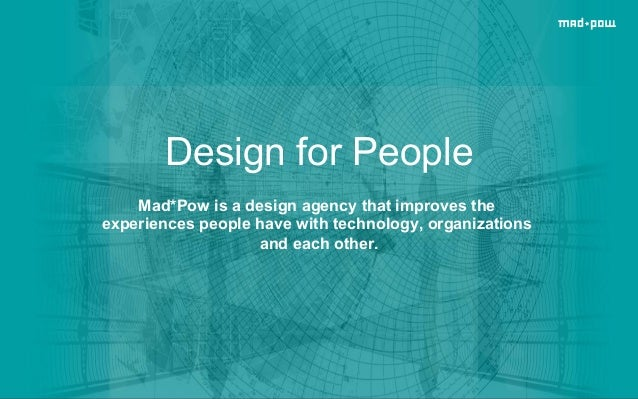 Design for People Mad*Pow is a design agency that improves the experiences people have with technology, organizations and ...