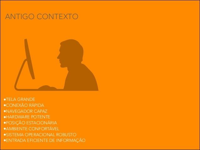 ANTIGO CONTEXTO  •TELA GRANDE •CONEXÃO RÁPIDA •NAVEGADOR CAPAZ •HARDWARE POTENTE •POSIÇÃO ESTACIONÁRIA •AMBIENTE CONFORTÁV...