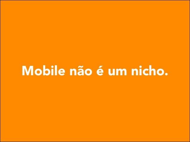Mobile não é um nicho.