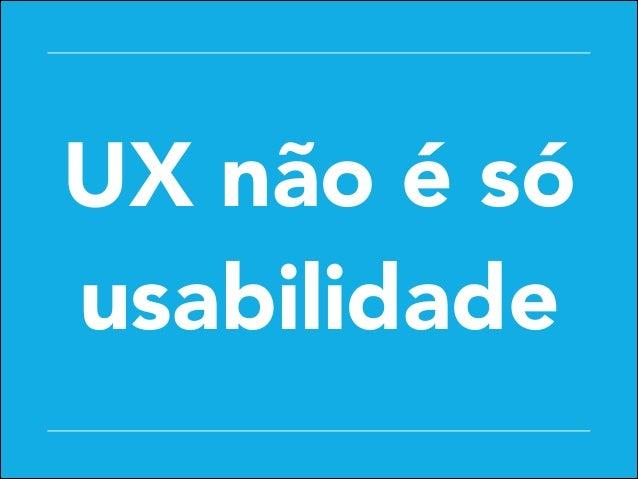 UX não é só usabilidade