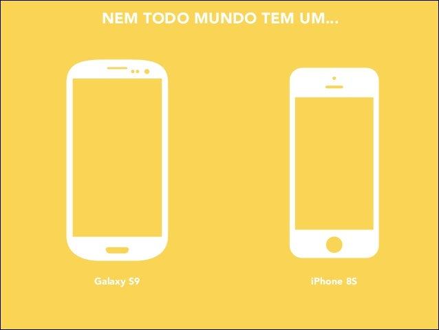 NEM TODO MUNDO TEM UM...  Galaxy S9  iPhone 8S