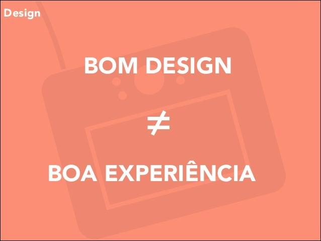 Design  BOM DESIGN  ≠ BOA EXPERIÊNCIA