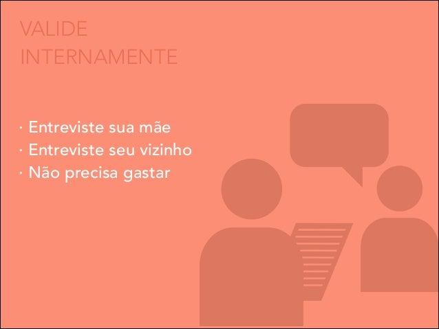 VALIDE INTERNAMENTE · Entreviste sua mãe · Entreviste seu vizinho · Não precisa gastar
