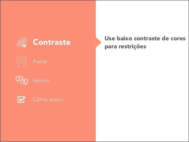 Contraste Fonte Idioma Call to action  Use baixo contraste de cores para restrições