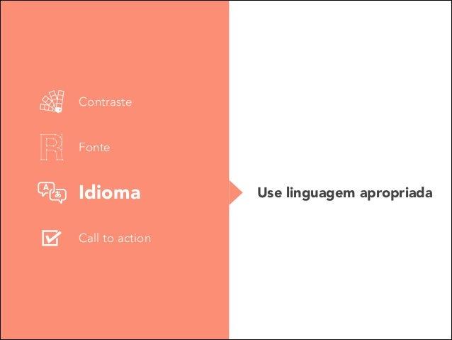 Contraste Fonte  Idioma Call to action  Use linguagem apropriada