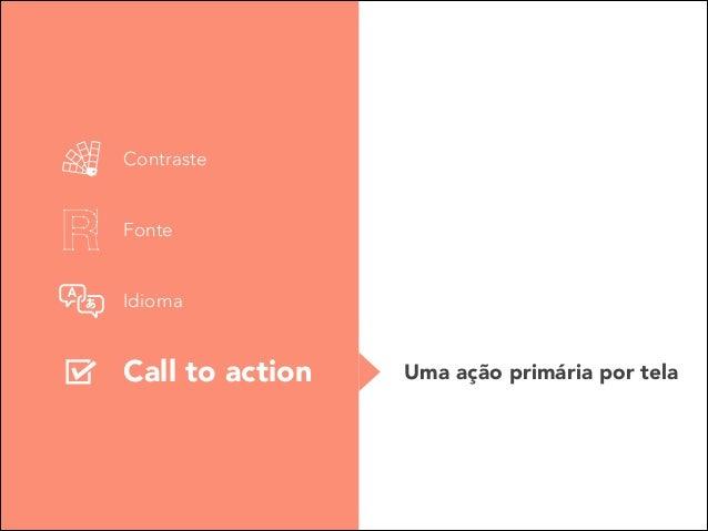 Contraste Fonte Idioma  Call to action  Uma ação primária por tela