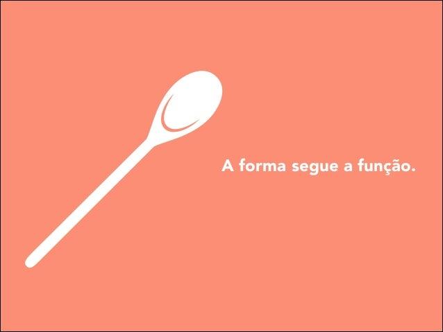 A forma segue a função.